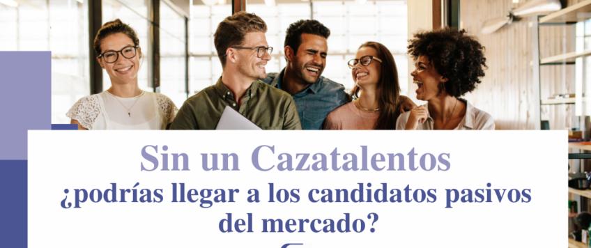 Sin un Cazatalentos, ¿podrías llegar a los candidatos pasivos del mercado